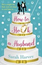 How to Hook a Husband ebook by Sarah Harvey