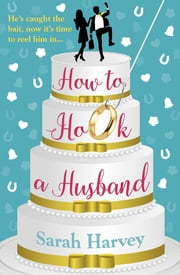 How to Hook a Husband - Hilarious and perfect for the beach! ebook by Sarah Harvey