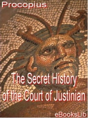 The Secret History of the Court of Justinian ebook by Procopius