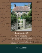 Ghost Stories Of An Antiquary (ebook) ebook by James, M. R.