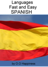 Languages Fast and Easy ~ Spanish ebook by O-O Happiness