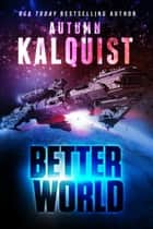 Better World ebook by Autumn Kalquist