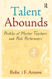 Talent Abounds - Profiles of Master Teachers and Peak Performers ebook by Robert F. Arnove