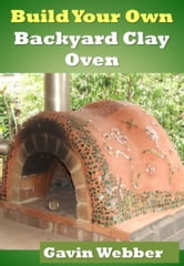 Build Your Own Backyard Clay Oven ebook by Gavin Webber