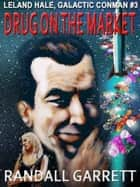 A DRUG ON THE MARKET ebook by Randall Garrett