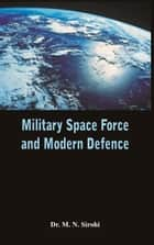 Military Space Force and Modern Defence ebook by Dr. M N Sirohi