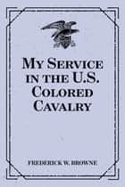 My Service in the U.S. Colored Cavalry ebook by Frederick W. Browne