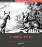 Aesop's Fables (Illustrated Edition) ebook by Aesop