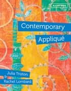 Contemporary Appliqué - Cutting edge design and techniques in textile art ebook by