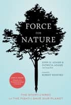 A Force for Nature ebook by John H. Adams,Patricia Adams,George Black,Robert Redford