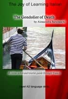 The Gondolier of Death - Language Course Italian Level A2 - A crime novel and tourist guide through Venice ebook by Alessandra Barabaschi