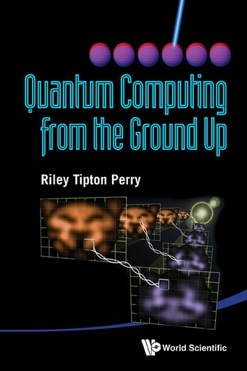 Quantum Computing From The Ground Up Ebook By Riley Tipton Perry