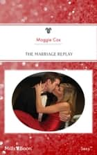 The Marriage Replay ebook by Maggie Cox