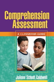 Comprehension Assessment - A Classroom Guide ebook by JoAnne Schudt Caldwell, PhD