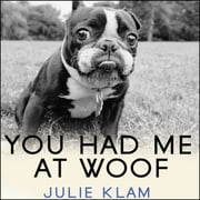 You Had Me at Woof - How Dogs Taught Me the Secrets of Happiness audiobook by Julie Klam