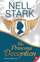 The Princess Deception eBook by Nell Stark