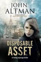 Disposable Asset - An espionage thriller ebook by John Altman