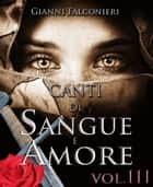 Canti di Sangue e Amore Vol. 3 (La Luce del Kalas) ebook by Gianni Falconieri