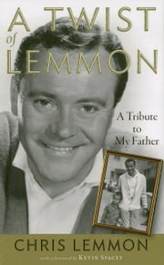 A Twist of Lemmon - A Tribute to My Father ebook by Chris Lemmon