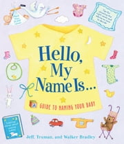 Hello, My Name Is... - A Guide to Naming Your Baby ebook by Jeff Truman,Bradley Walker