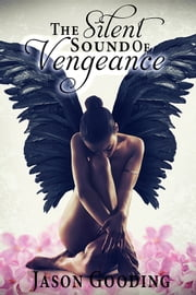The Silent Sound of Vengeance ebook by Jason Gooding