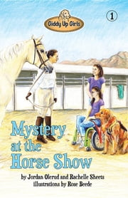 Mystery at the Horse Show: Giddy Up Girls #1 ebook by Jordan Olerud,Rachelle Sheets,Rose Beede