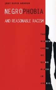 Negrophobia and Reasonable Racism - The Hidden Costs of Being Black in America ebook by Jody David Armour