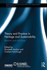 Theory and Practice in Heritage and Sustainability - Between past and future ebook by Elizabeth Auclair,Graham Fairclough