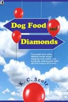 Dog Food and Diamonds: A Romantic Comedy ebook by K. C. Scott