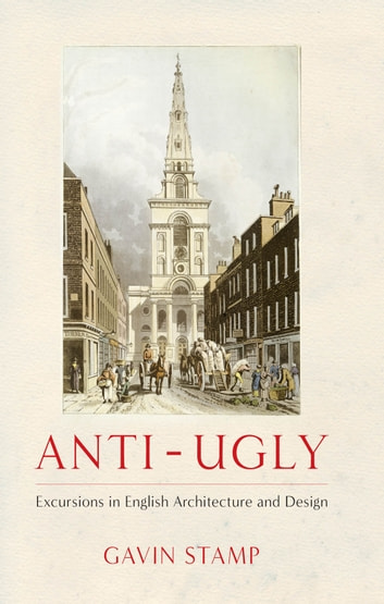 Anti-Ugly - Excursions in English Architecture and Design ebook by Gavin Stamp
