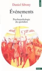 Evénements I - Psychopathologie du quotidien ebook by Daniel Sibony