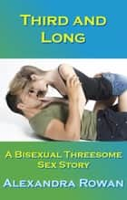 Third and Long: A Bisexual Threesome Sex Story ebook by Alexandra Rowan