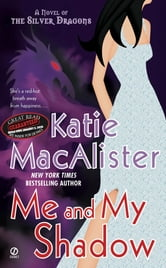 Me and My Shadow - A Novel of the Silver Dragons ebook by Katie Macalister