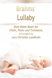 Brahms' Lullaby Pure Sheet Music for Violin, Piano and Trombone, Arranged by Lars Christian Lundholm ebook by Pure Sheet Music