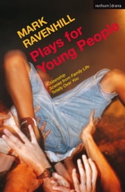 Plays for Young People - Citizenship; Scenes from Family Life; Totally Over You ebook by Mark Ravenhill