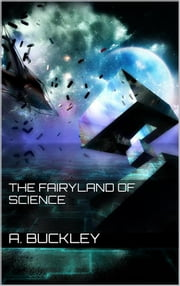 The Fairyland of Science ebook by Arabella B. Buckley