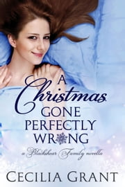 A Christmas Gone Perfectly Wrong - A Blackshear Family novella ebook by Cecilia Grant