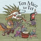 Ten Mice for Tet eBook by Pegi Deitz Shea, Cynthia Weill, To Ngoc Trang,...
