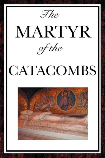 The Martyr of the Catacombs ebook by Anonymous