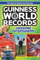 Guinness World Records: Awesome Entertainers! ebook by Christa Roberts
