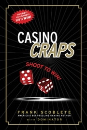 Casino Craps - Shoot to Win! ebook by Frank Scoblete,Dominator