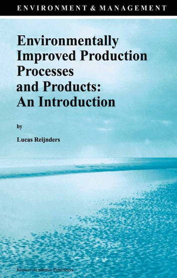 Environmentally Improved Production Processes and Products: An Introduction ebook by Lucas Reijnders