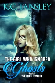 The Girl Who Ignored Ghosts ebook by K.C. Tansley