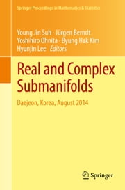 Real and Complex Submanifolds - Daejeon, Korea, August 2014 ebook by Young Jin Suh,Jürgen Berndt,Yoshihiro Ohnita,Byung Hak Kim,Hyunjin Lee