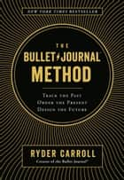 The Bullet Journal Method - Track the Past, Order the Present, Design the Future ebook by Ryder Carroll
