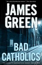 Bad Catholics ebook by James Green