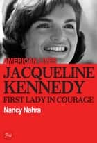 Jacqueline Kennedy: First Lady In Courage ebook by Nancy Nahra