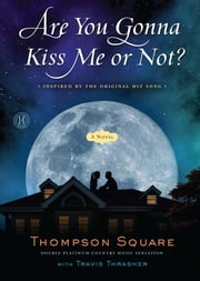Are You Gonna Kiss Me or Not? - A Novel ebook by Thompson Square,Travis Thrasher