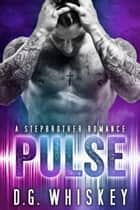 Pulse: A Stepbrother Romance ebook by D.G. Whiskey