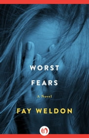 Worst Fears - A Novel ebook by Fay Weldon